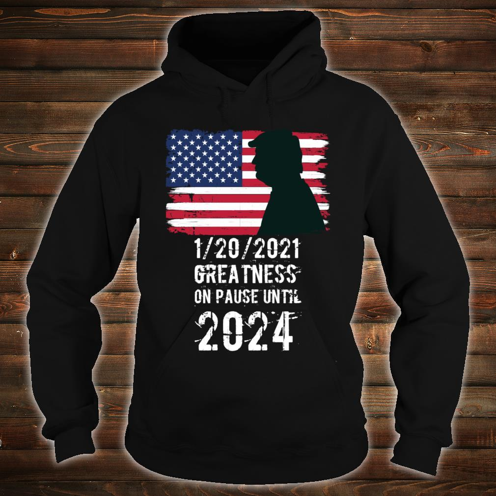 01202021 Greatness On Pause Until 2024 Pro Trump USA Flag Shirt hoodie