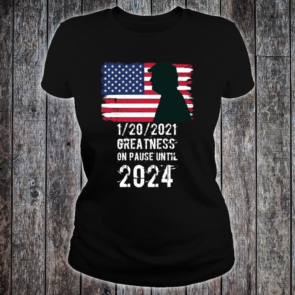 01202021 Greatness On Pause Until 2024 Pro Trump USA Flag Shirt ladies tee