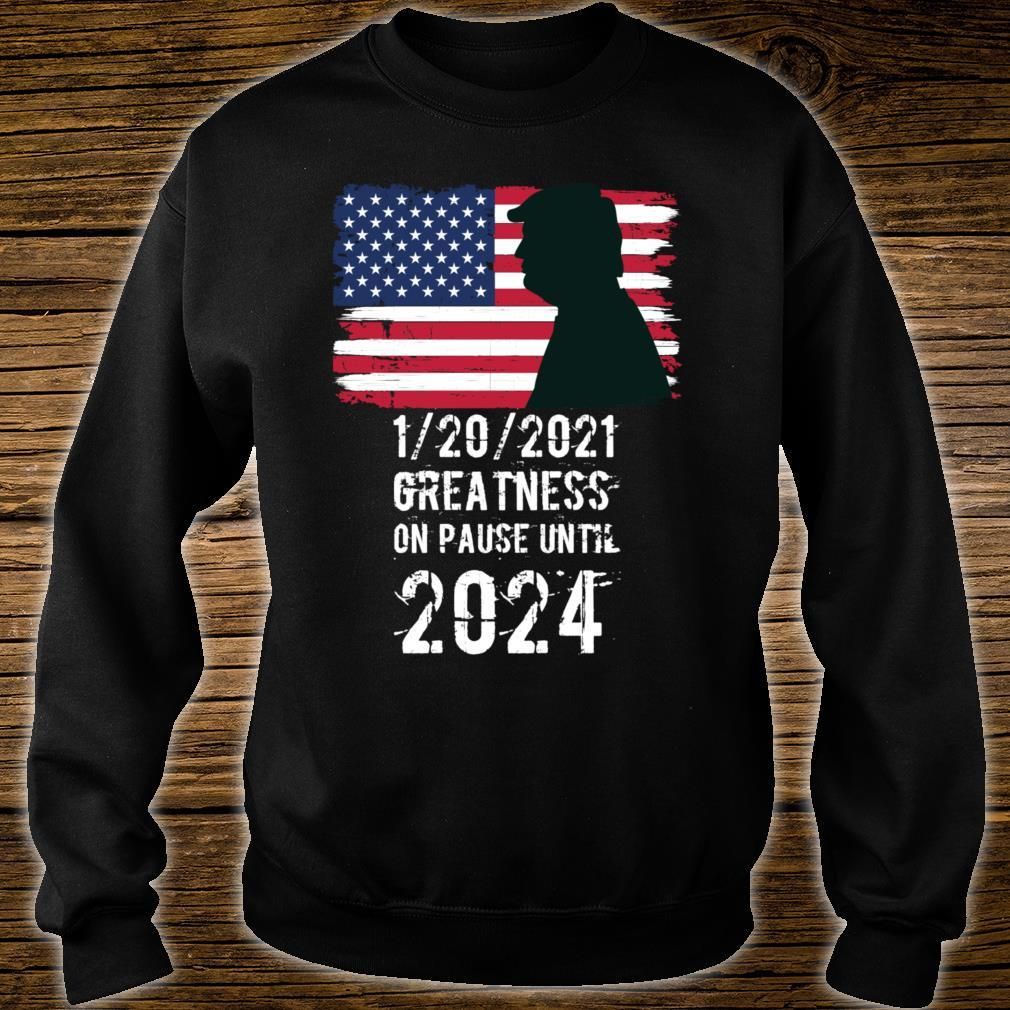 01202021 Greatness On Pause Until 2024 Pro Trump USA Flag Shirt sweater