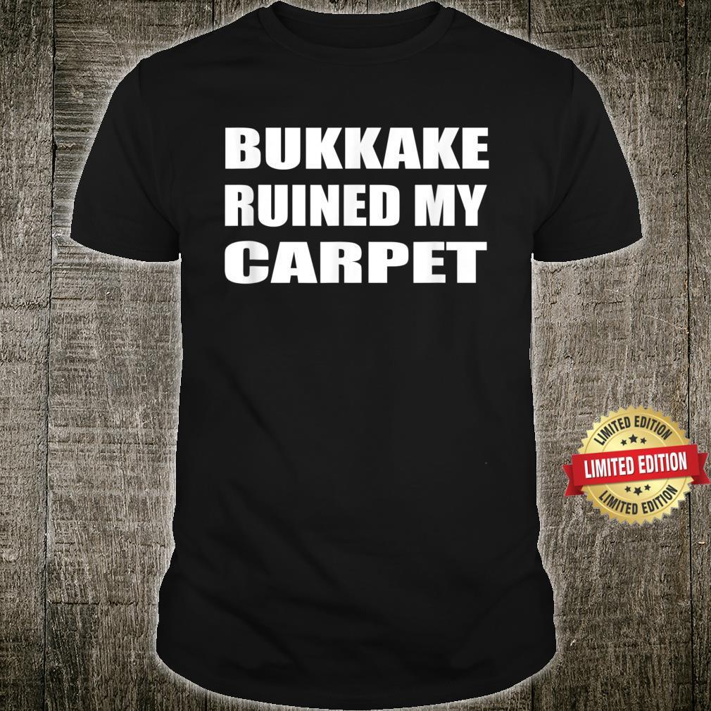 Bukkake Ruined My Carpet Naughty Sex Joke Shirt