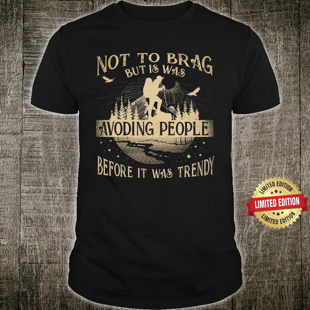 Hiking Not To Brag But Is Was Avoding People Shirt