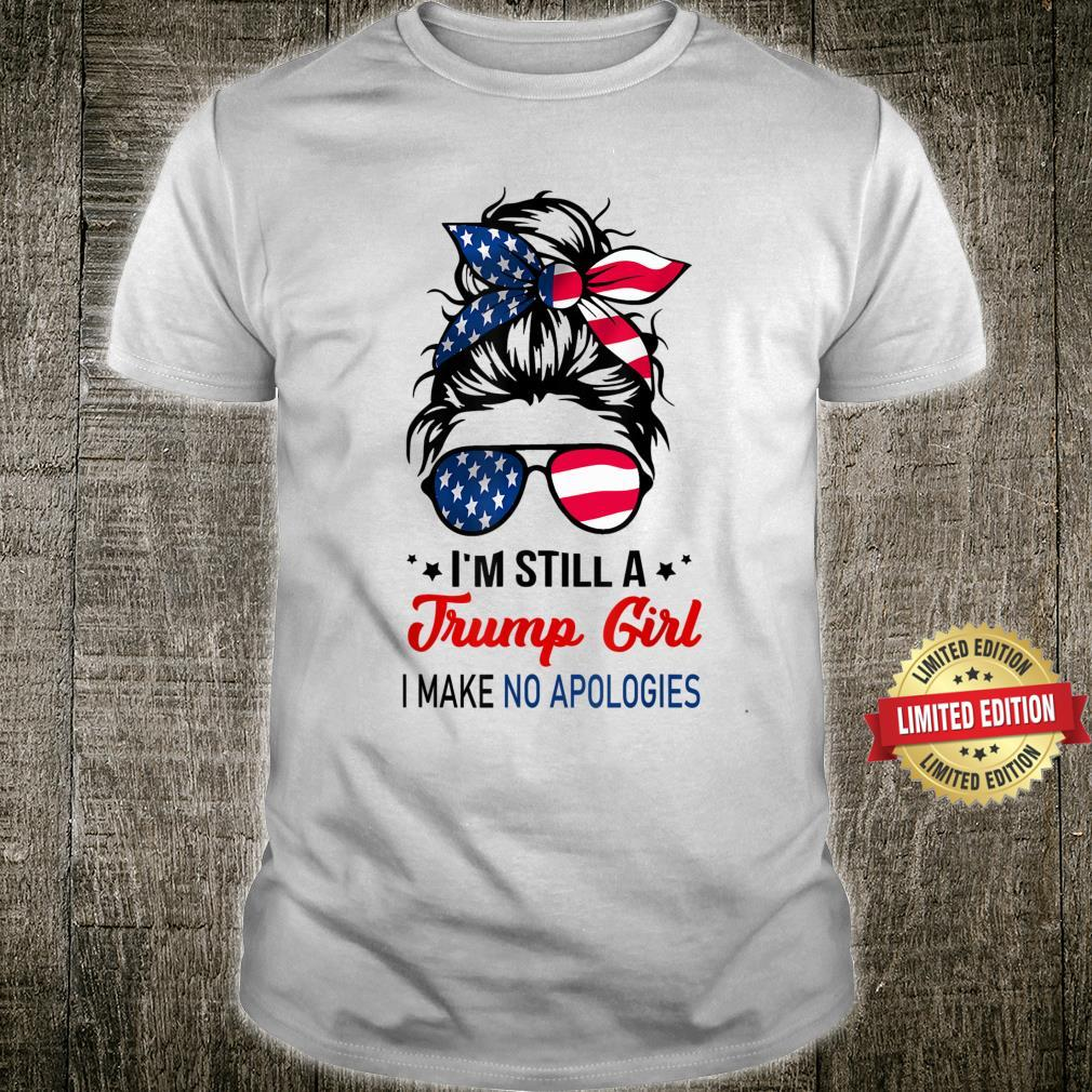 I'm Still A Trump Girl Make No Apologies Patriotic American Shirt