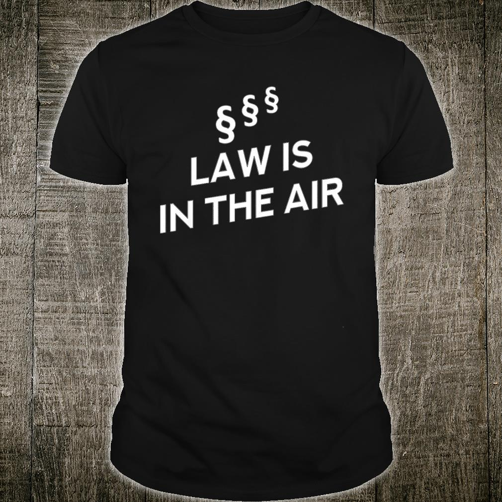 Law is in the air Shirt