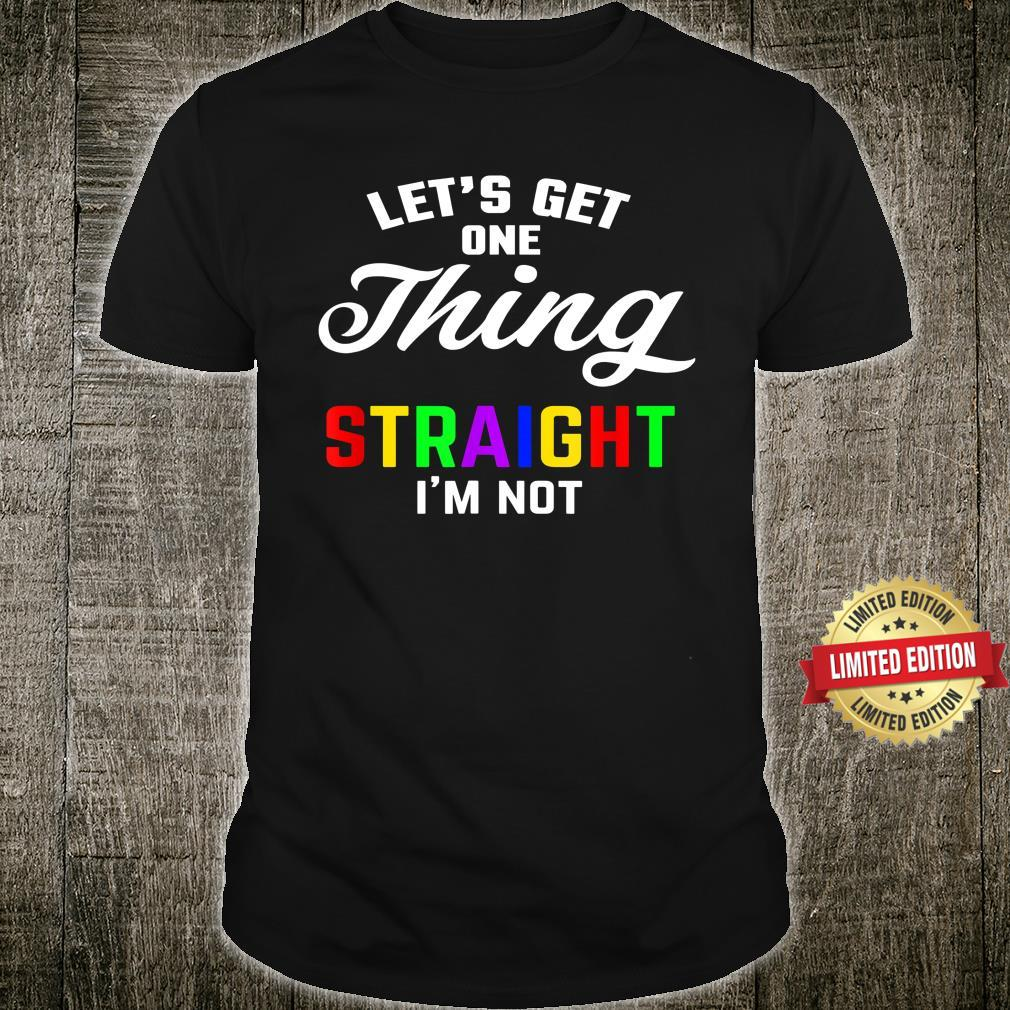 Let's Get One Thing Straight I'm Not Shirt