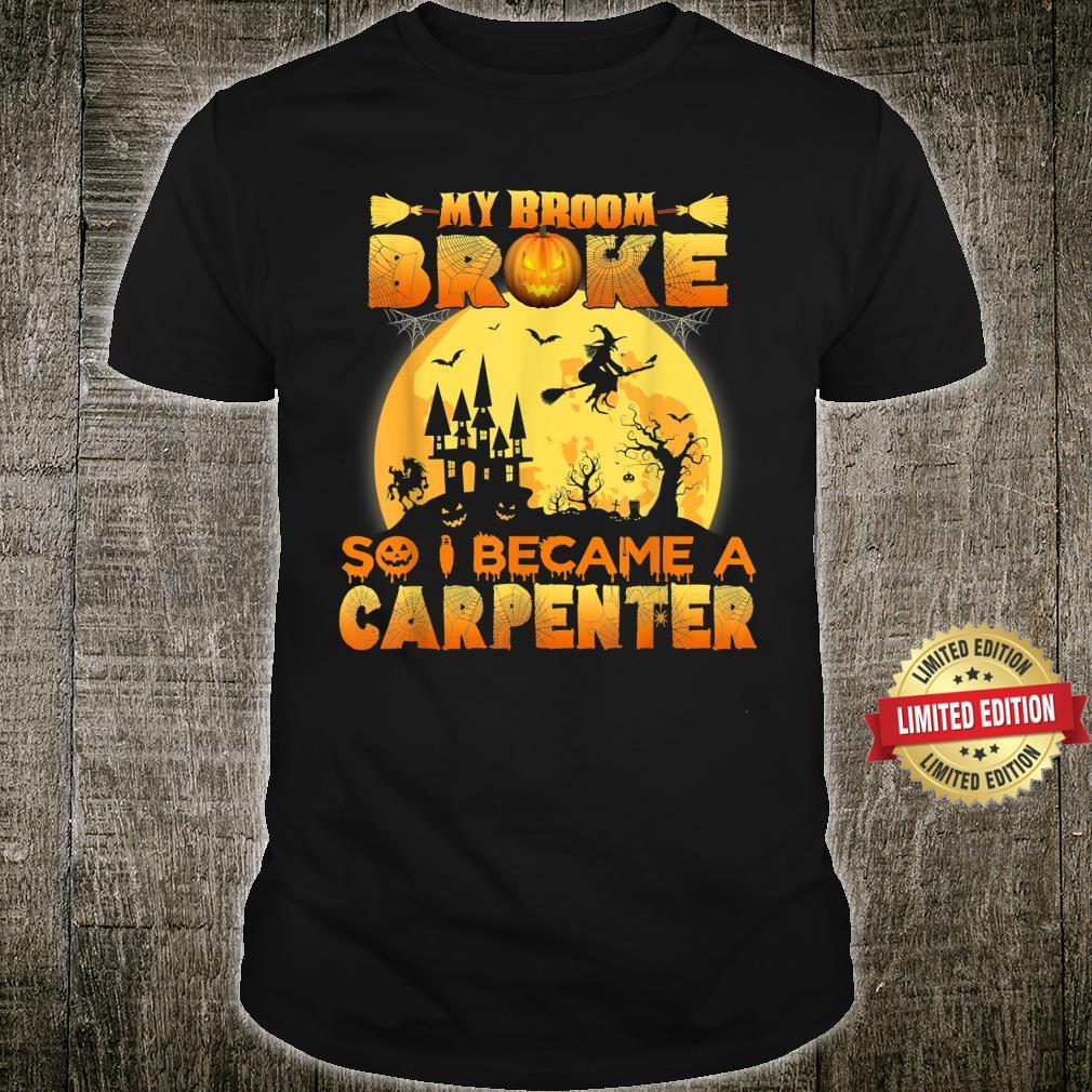 My Broom Broke So I Became A Carpenter Halloween Costume Shirt