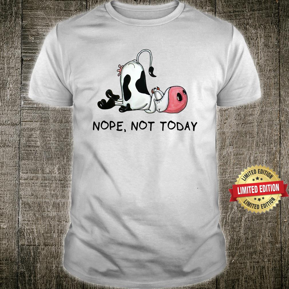 Nope Not Today Cow Shirt
