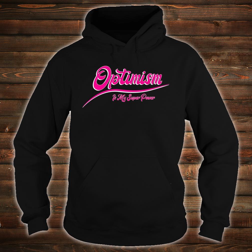 Optimism Is My Super Power Shirt hoodie