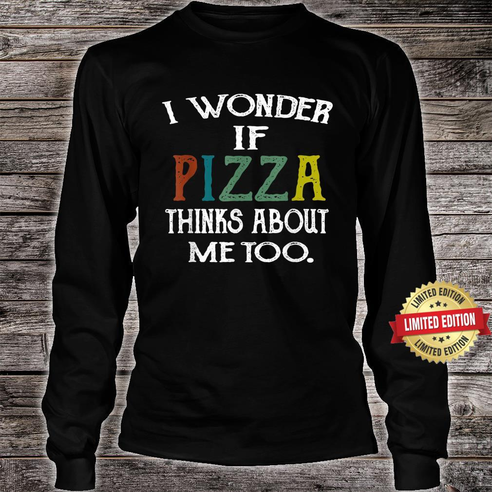 Retro I Wonder If Pizza Thinks About Me Too Shirt long sleeved