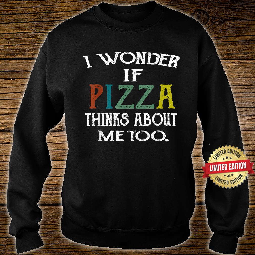 Retro I Wonder If Pizza Thinks About Me Too Shirt sweater
