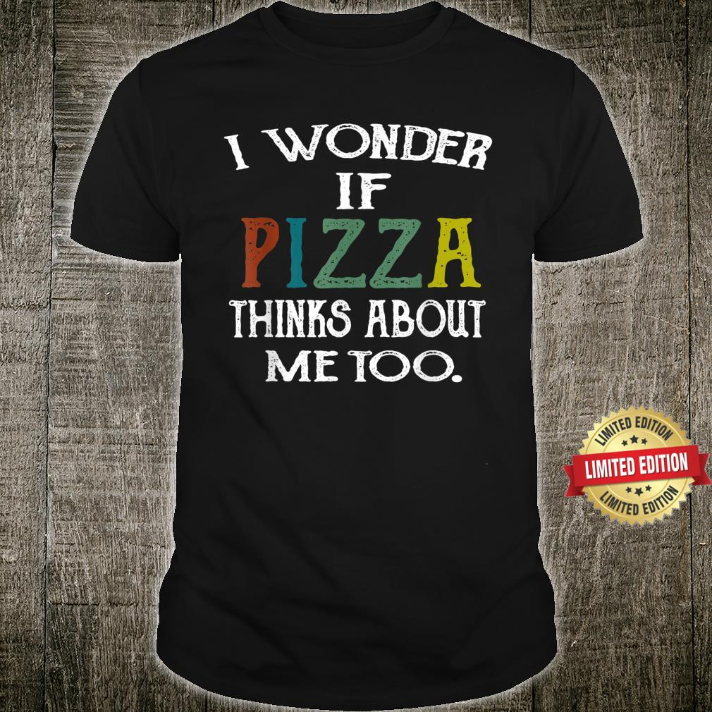 Retro I Wonder If Pizza Thinks About Me Too Shirt