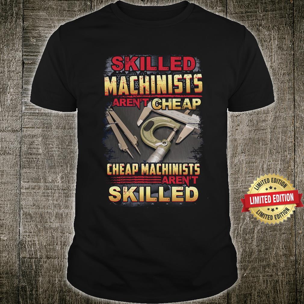 Skilled Machinists aren't Cheap Shirt