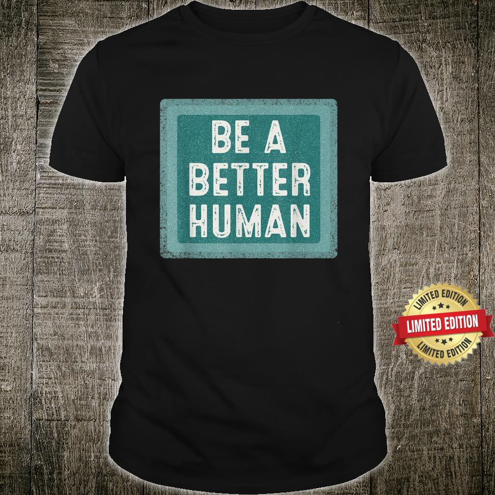 Vintage Be A Better Human Shirt