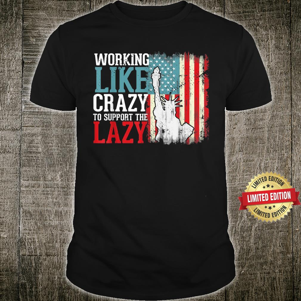 Vintage Working Like Crazy To Support The Lazy Shirt