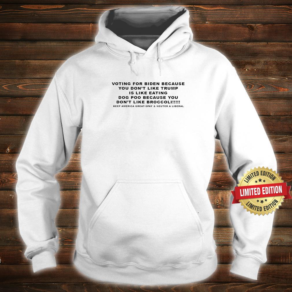 Voting For Biden Because You Don't Like Trump Shirt hoodie