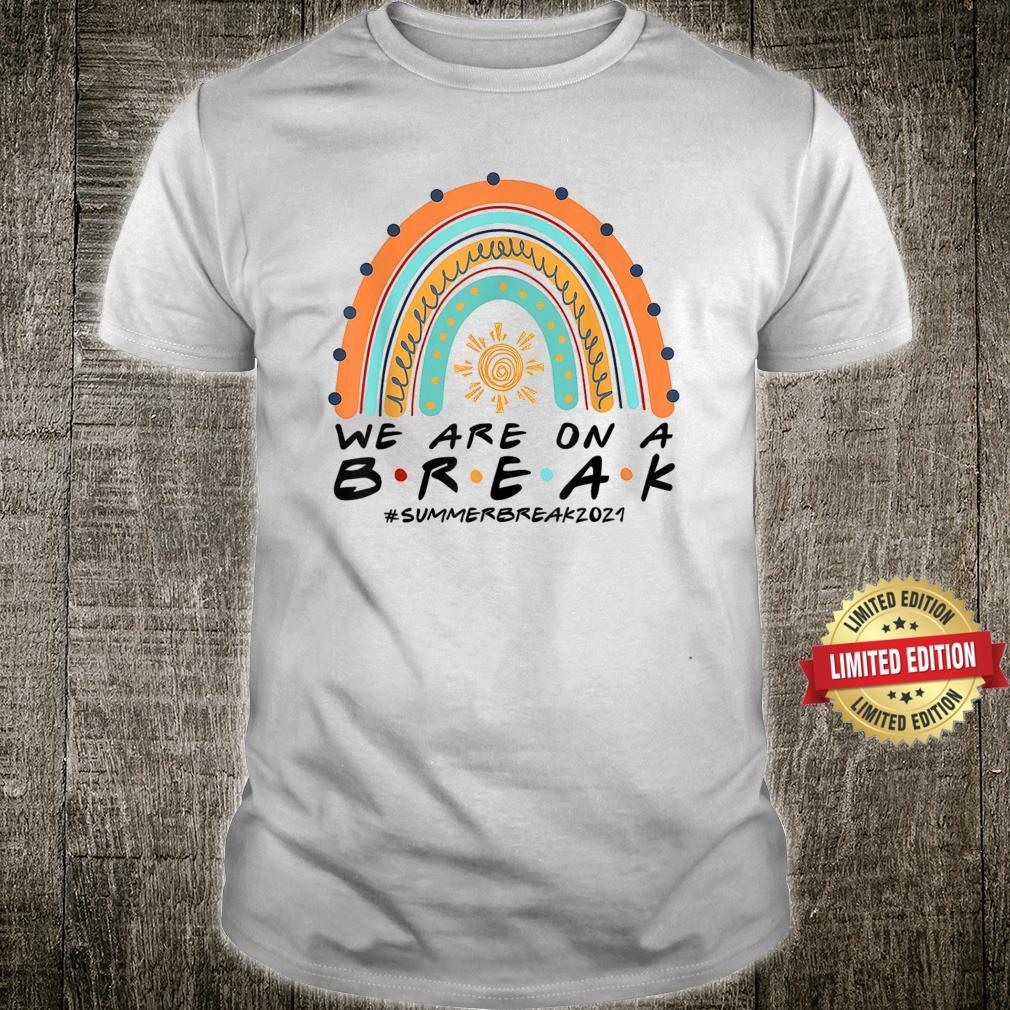 We Are On A Break Summer Break 2021 Shirt