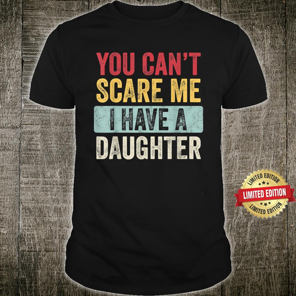 You Can't Scare Me I Have A Daughter Retro Vintage Dad Shirt