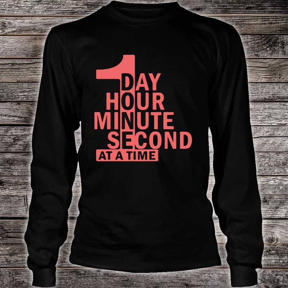1 Day 1 Hour 1 Minute 1 Second At A Time Shirt long sleeved