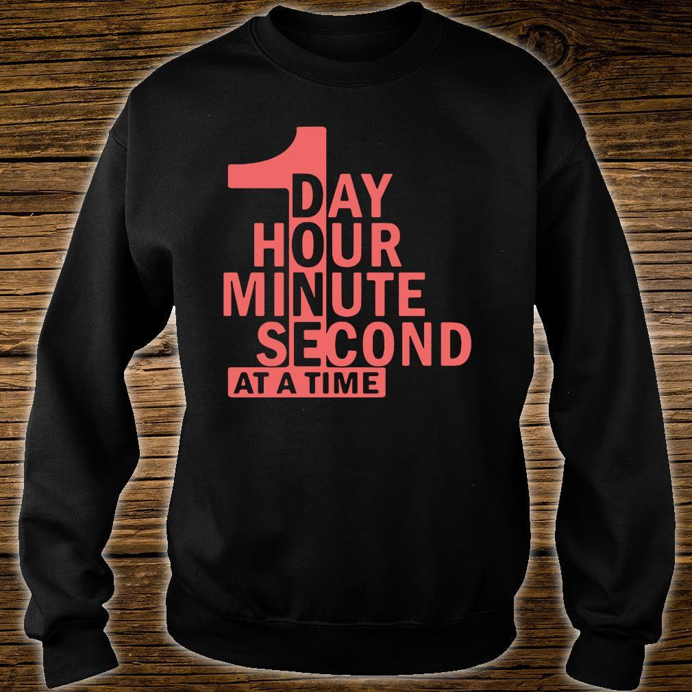 1 Day 1 Hour 1 Minute 1 Second At A Time Shirt sweater