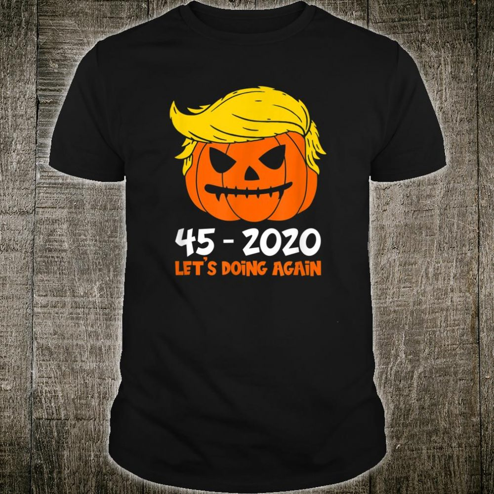 45 - 2020 Let's Doing Again Halloween Pumpkin Trump Shirt