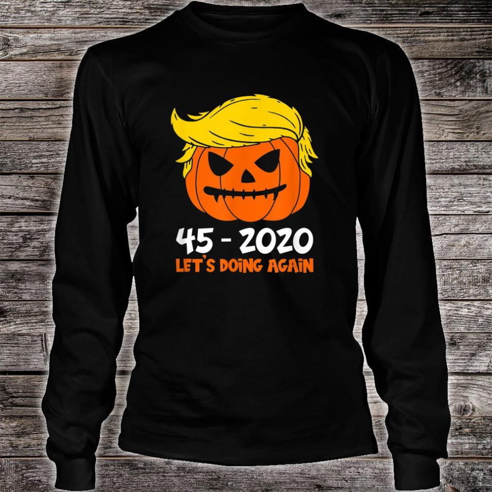 45 - 2020 Let's Doing Again Halloween Pumpkin Trump Shirt long sleeved
