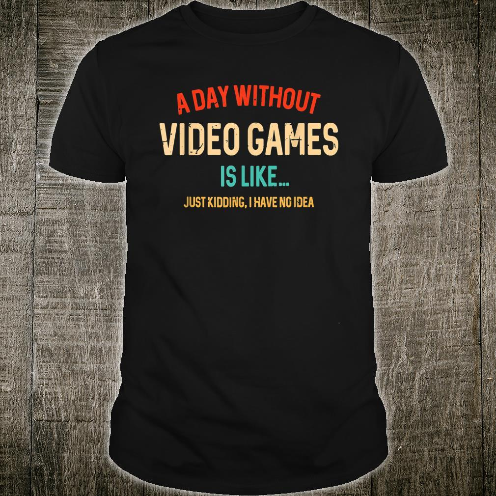 A Day Without Video Games Is Like, Gamer, Gaming Shirt
