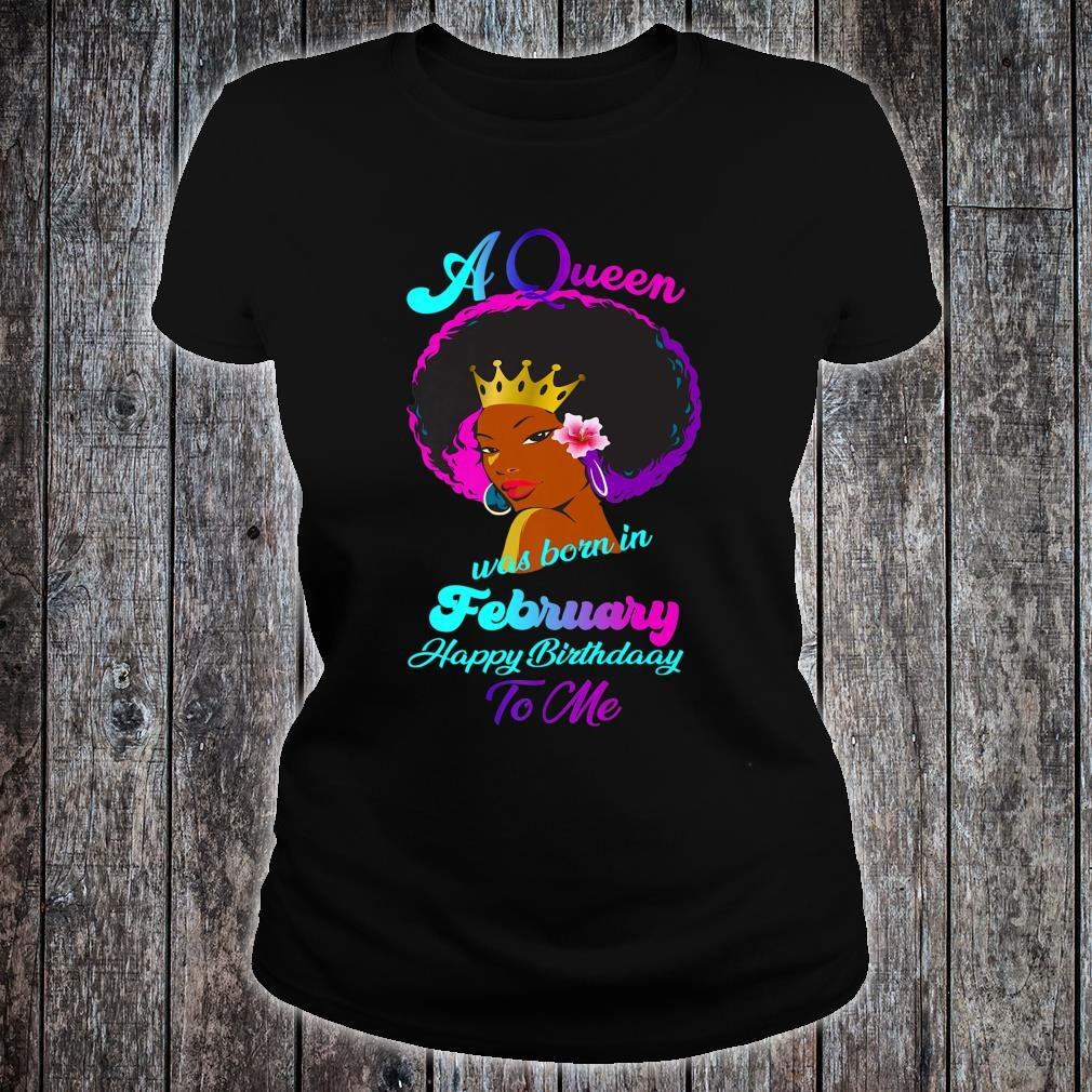 A Queen Was Born In February Happy Birthday To Me Shirt ladies tee