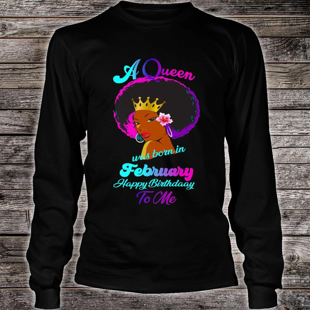 A Queen Was Born In February Happy Birthday To Me Shirt long sleeved