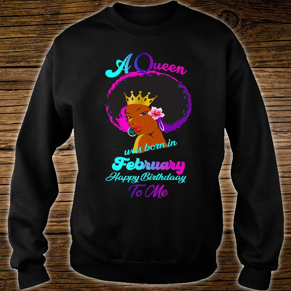 A Queen Was Born In February Happy Birthday To Me Shirt sweater