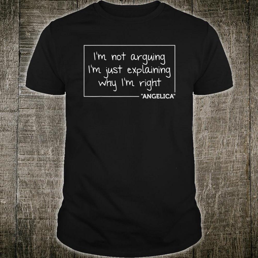 ANGELICA I'm Not Arguing I'm Just Explaining Why I'm Right Shirt