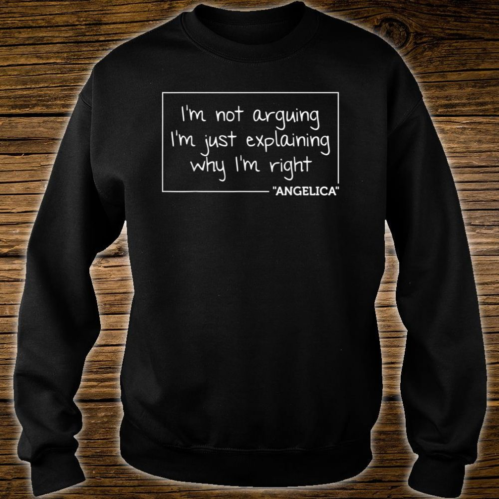 ANGELICA I'm Not Arguing I'm Just Explaining Why I'm Right Shirt sweater