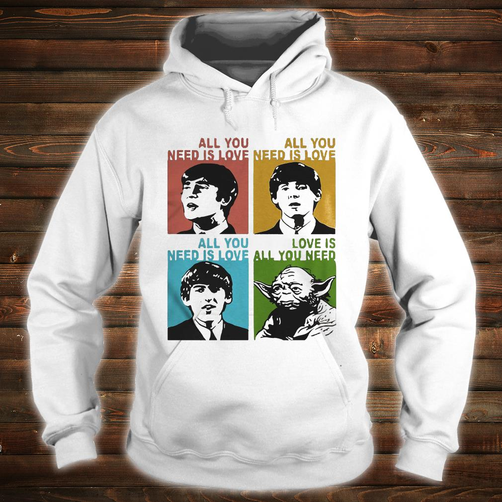 All you need is love the Beatles and Star Wars Yoda shirt hoodie