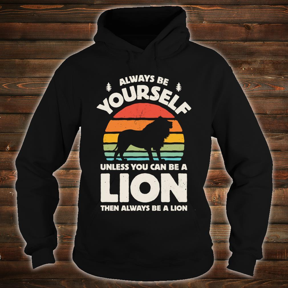 Always Be Yourself Unless You Can Be A Lion Shirt hoodie