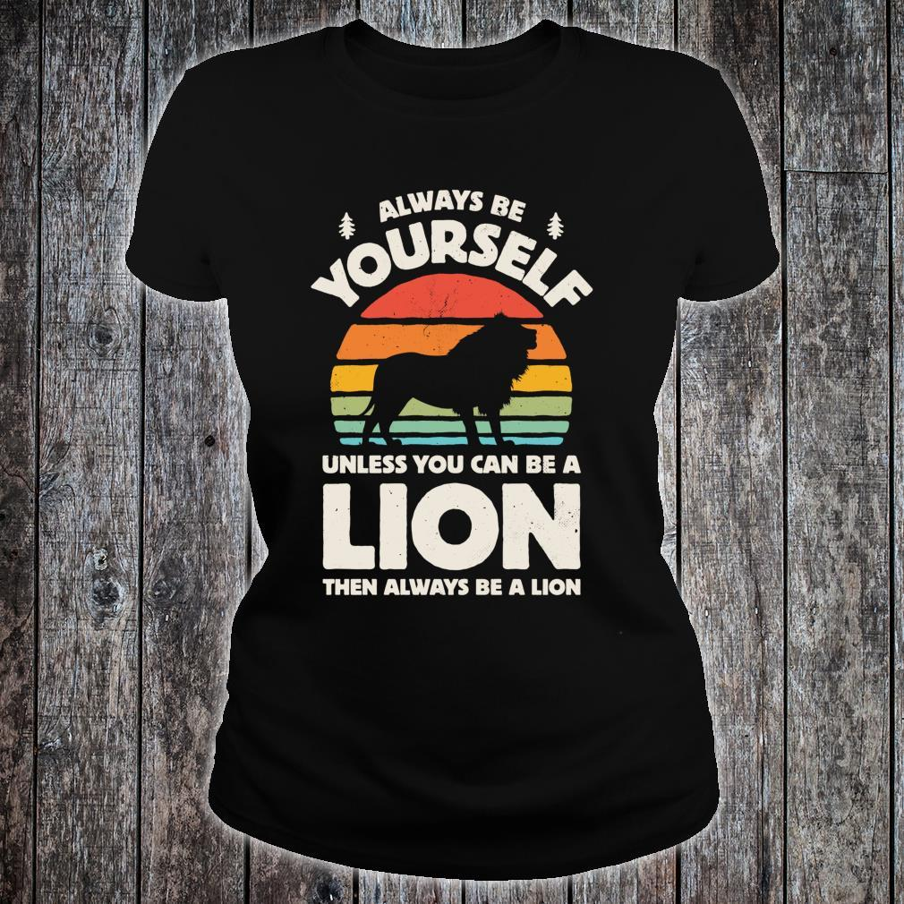 Always Be Yourself Unless You Can Be A Lion Shirt ladies tee