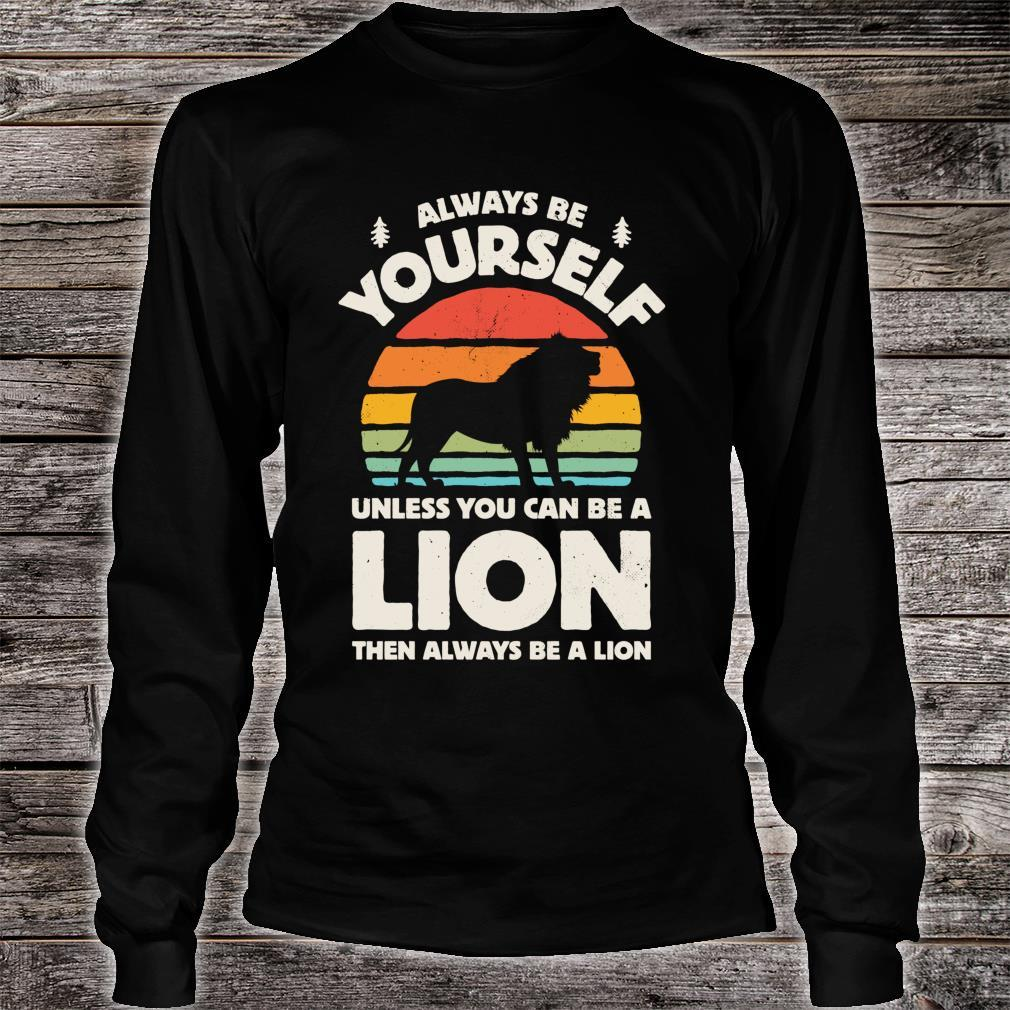 Always Be Yourself Unless You Can Be A Lion Shirt long sleeved