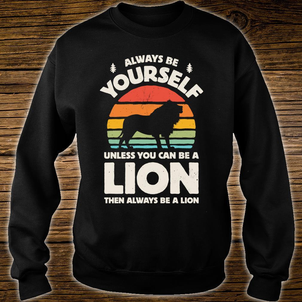 Always Be Yourself Unless You Can Be A Lion Shirt sweater