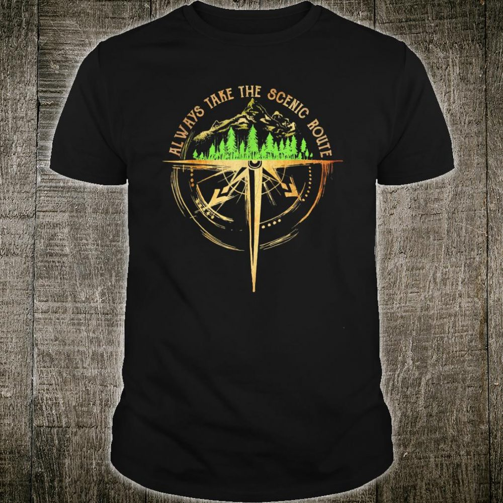 Always take the scenic route Shirt