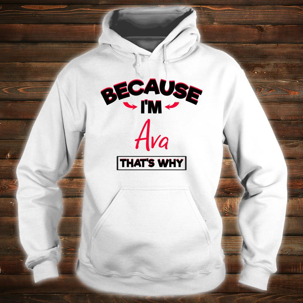Because I Am Ava That's Why Shirt hoodie