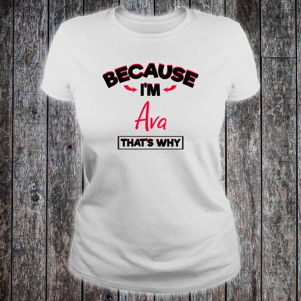 Because I Am Ava That's Why Shirt ladies tee
