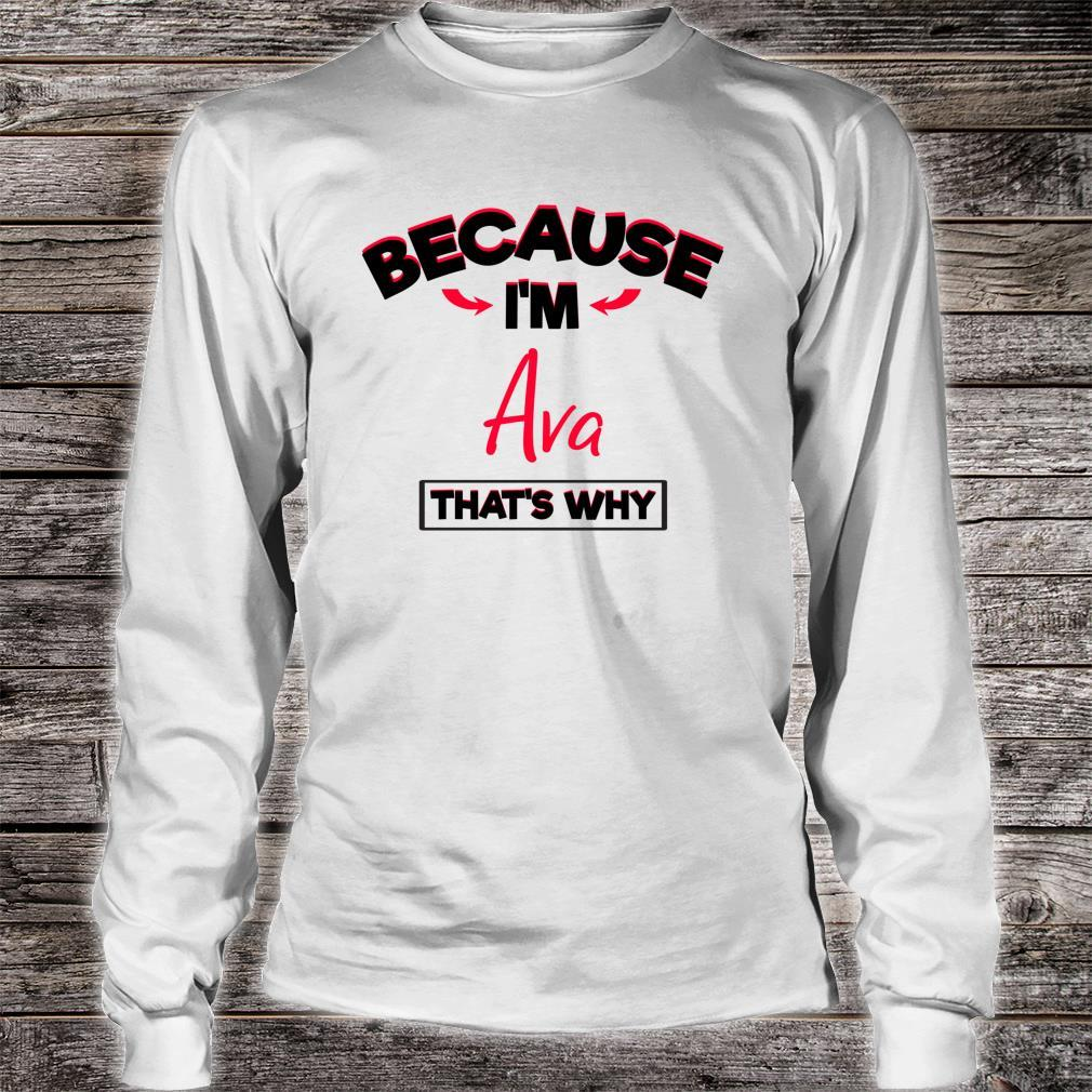 Because I Am Ava That's Why Shirt long sleeved