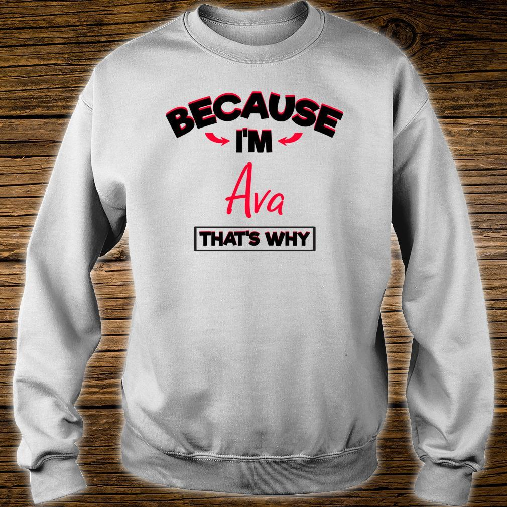 Because I Am Ava That's Why Shirt sweater