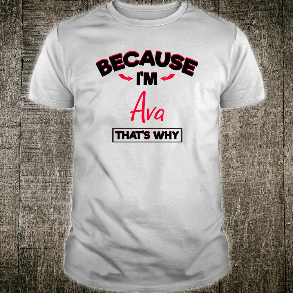 Because I Am Ava That's Why Shirt