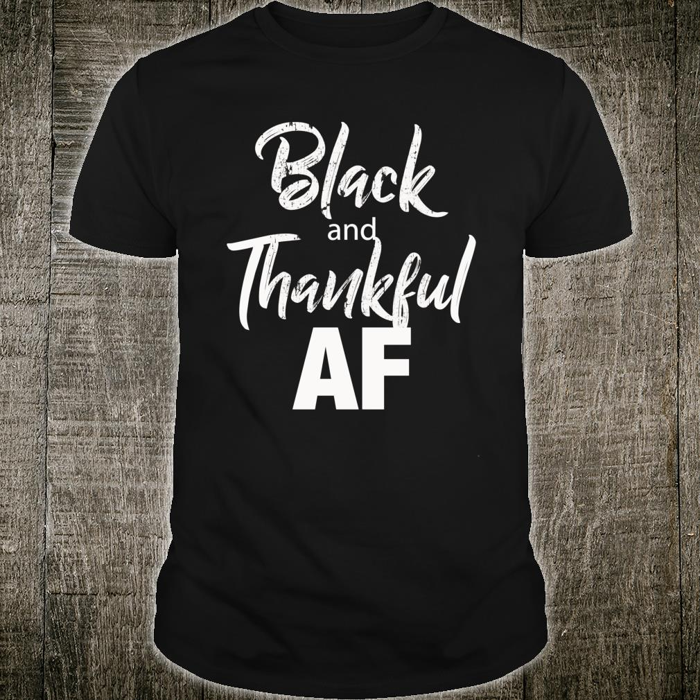 Black & Thankful AF Thanksgiving African Americans Shirt