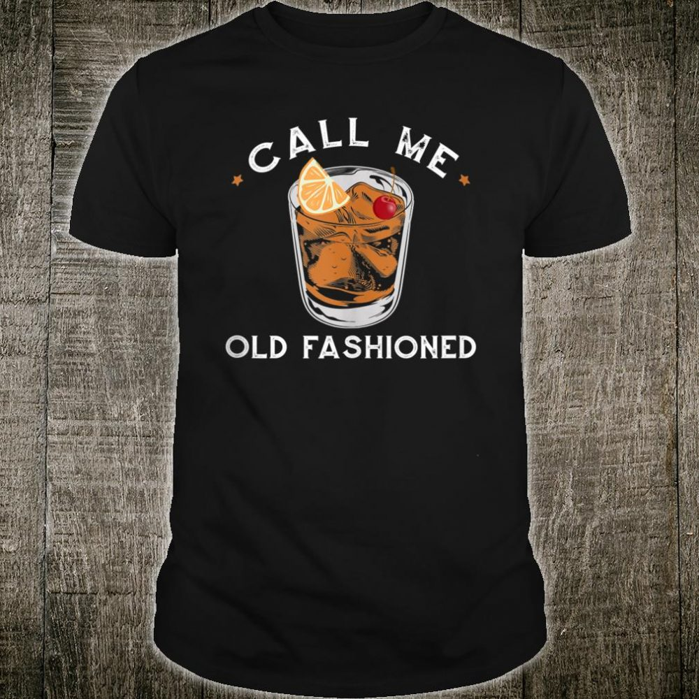 Call Me Old Fashioned Whiskey Drinking Cocktail Bourbon Shirt
