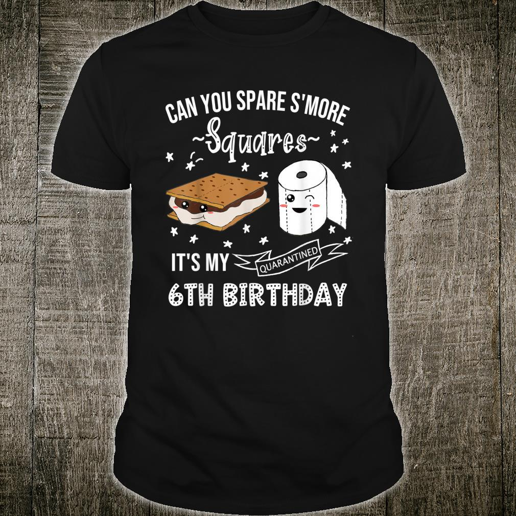 Can You Spare S'more 6th Birthday Quarantine Shirt