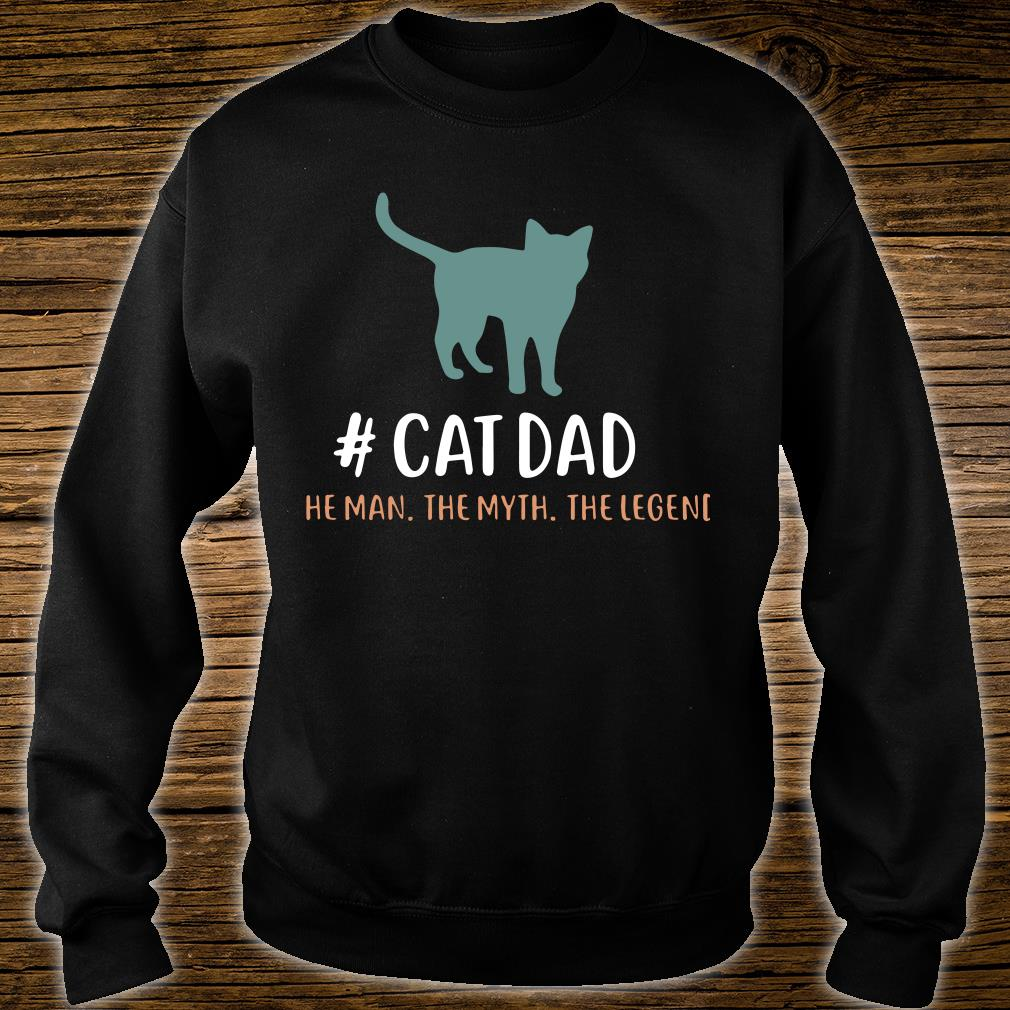 #CatDad The Man The Myth The Legend Shirt sweater