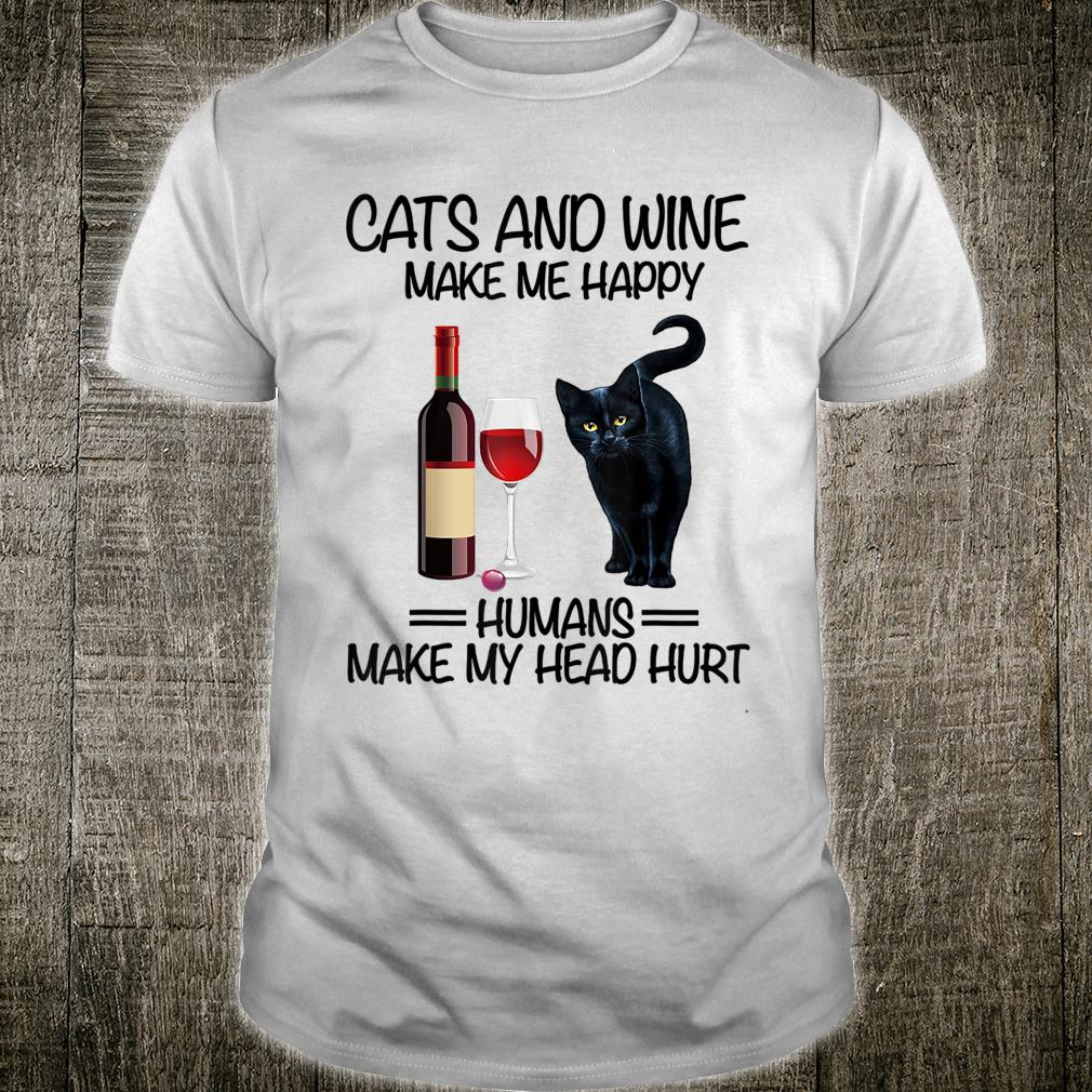 Cats and Wine Make Me Happy Humans Make My Head Hurt Shirt
