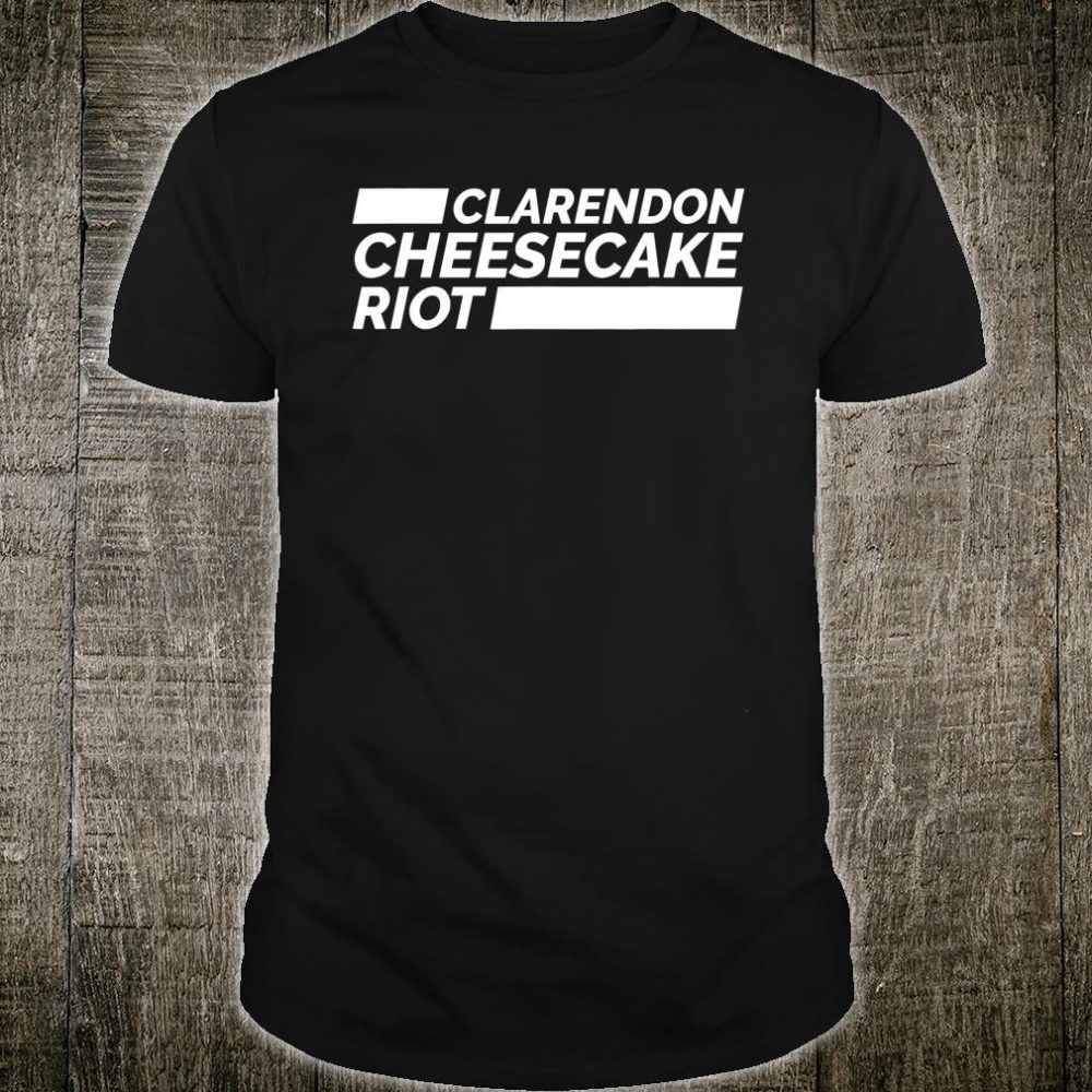 Clarendon Cheesecake Riot Shirt