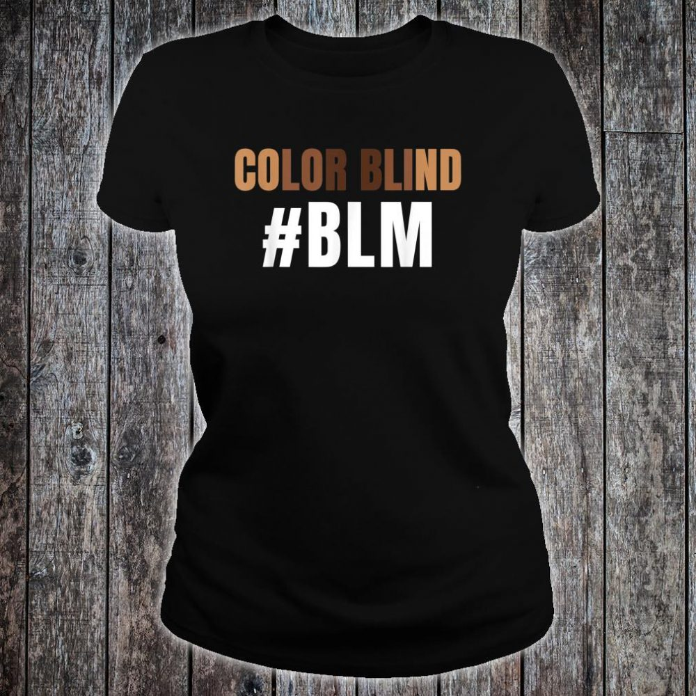 Color Blind #BLM Awesome Black Lives Matter Protest Shirt ladies tee
