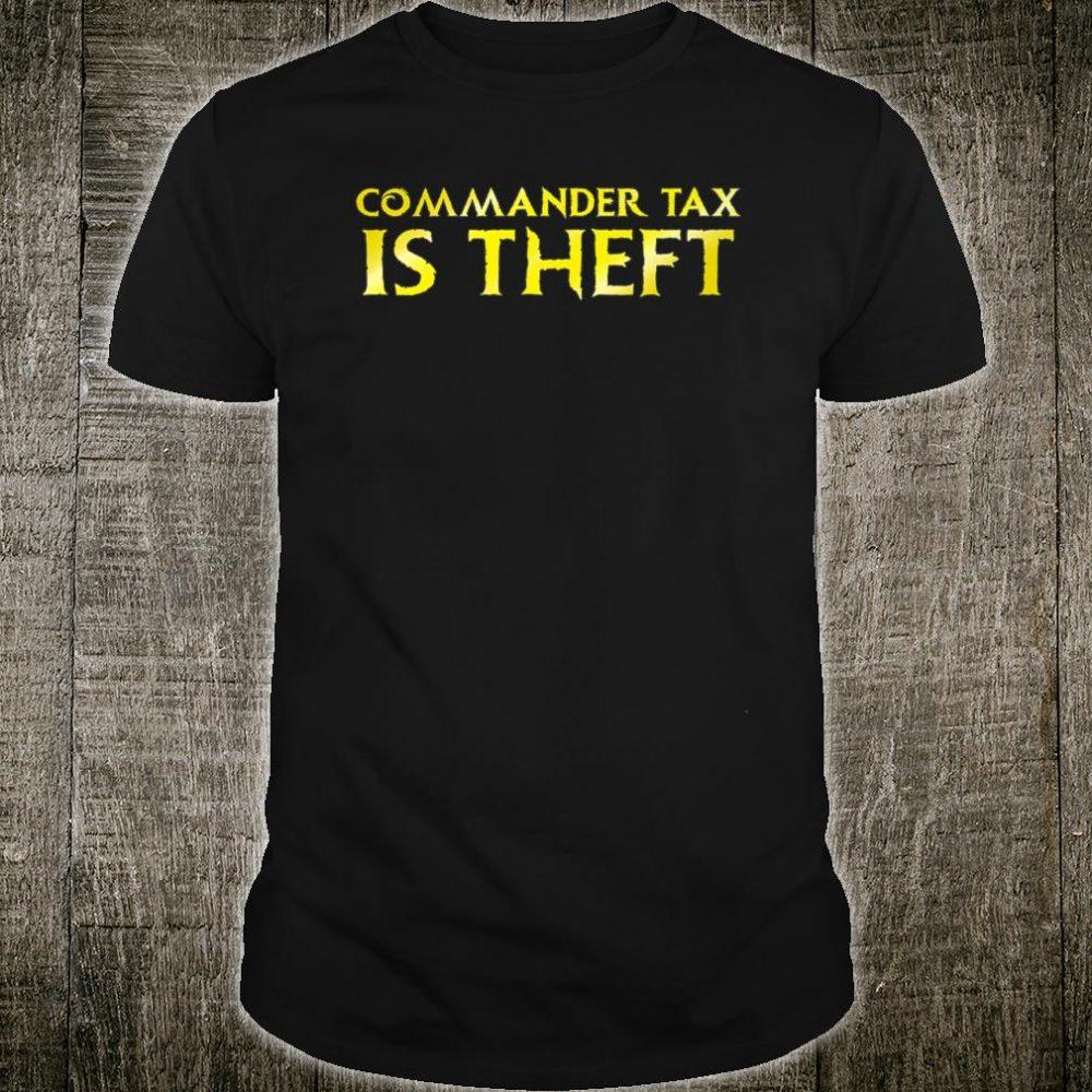 Commander Tax is Theft Shirt