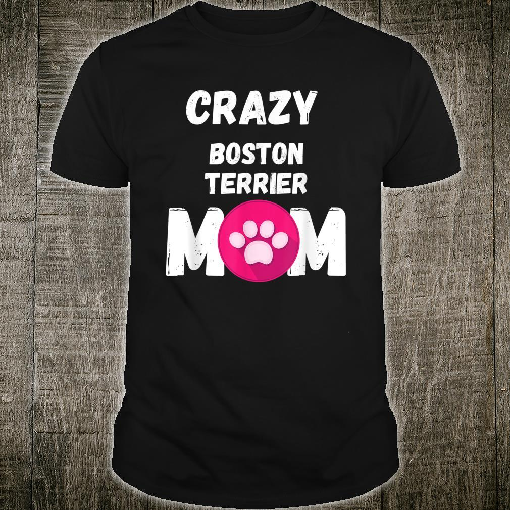 Crazy Boston Terrier Dog Mom Shirt